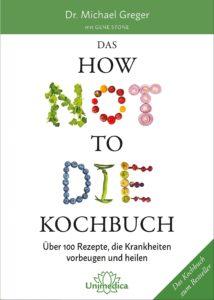 Das How Not To Die Kochbuch von Dr. Michael Greger