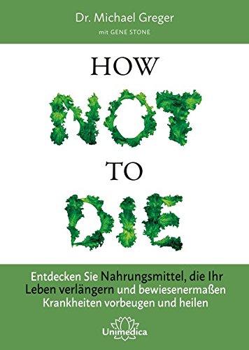 How Not To Die, Dr. Michael Greger, Rezension, Buchkritik