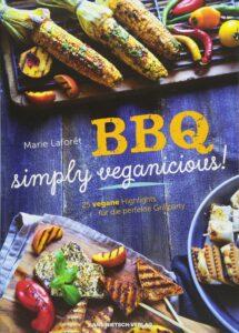 Marie Laforêt - BBQ - Simply Veganicious: 25 vegane Highlights für die perfekte Grillparty