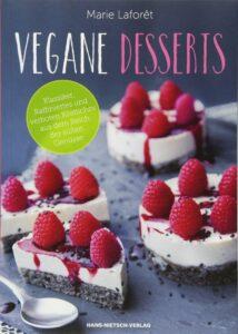 Marie Laforêt - Vegane Desserts: Klassiker, Raffiniertes und verboten Köstliches aus dem Reich der süßen Genüsse